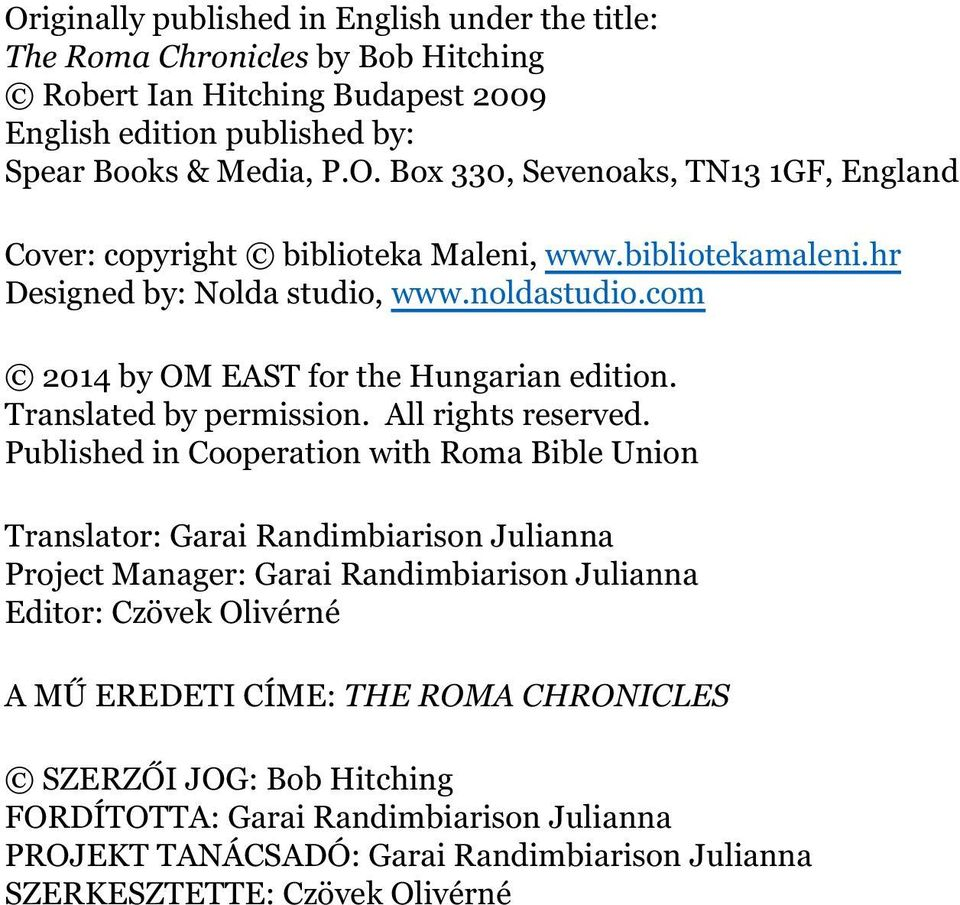 Published in Cooperation with Roma Bible Union Translator: Garai Randimbiarison Julianna Project Manager: Garai Randimbiarison Julianna Editor: Czövek Olivérné A MŰ EREDETI CÍME: THE ROMA