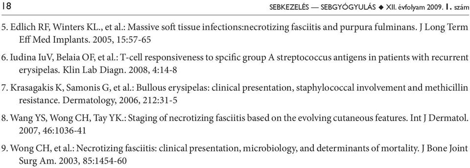 Krasagakis K, Samonis G, et al.: Bullous erysipelas: clinical presentation, staphylococcal involvement and methicillin resistance. Dermatology, 2006, 212:31-5 8. Wang YS, Wong CH, Tay YK.
