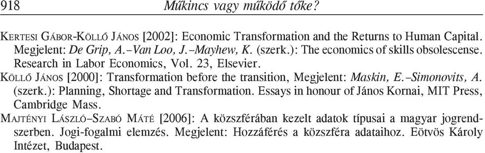 KÖLLÕ JÁNOS [2000]: Transformation before the transition, Megjelent: Maskin, E. Simonovits, A. (szerk.): Planning, Shortage and Transformation.