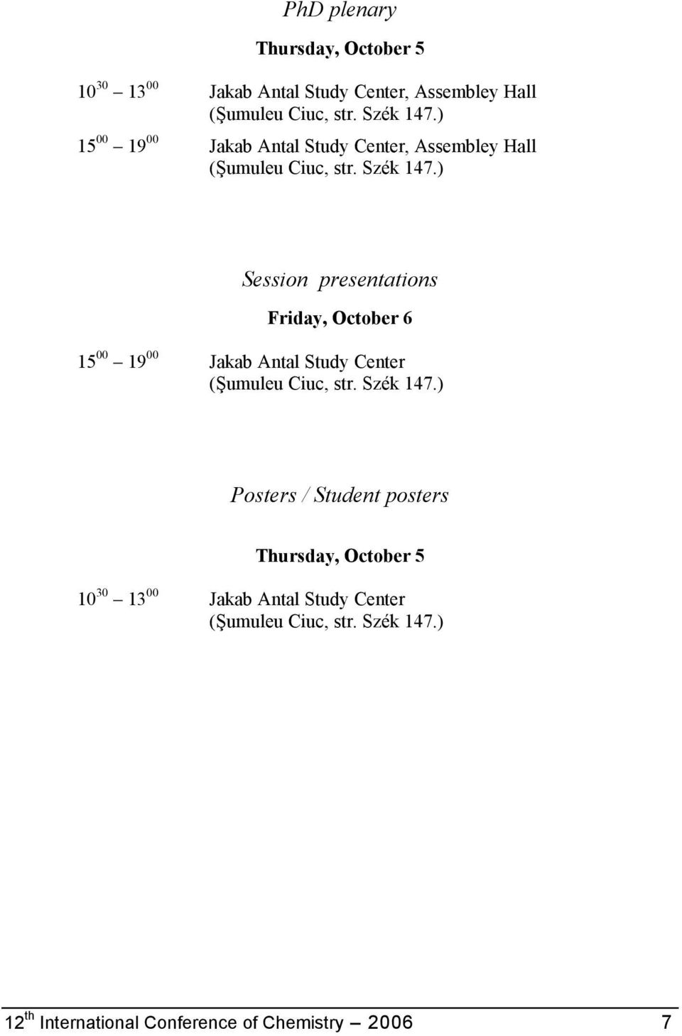) Session presentations Friday, October 6 15 00 19 00 Jakab Antal Study Center (Şumuleu Ciuc, str. Szék 147.