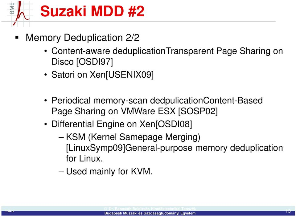 Page Sharing on VMWare ESX [SOSP02] Differential Engine on Xen[OSDI08] KSM (Kernel Samepage