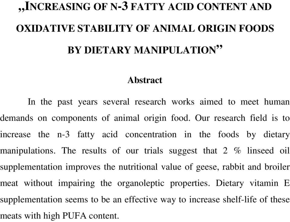 Our research field is to increase the n-3 fatty acid concentration in the foods by dietary manipulations.