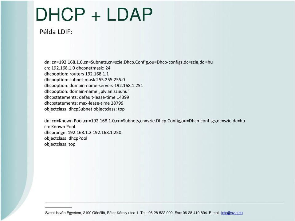 "hu"" dhcpstatements: default-lease-time 14399 dhcpstatements: max-lease-time 28799 objectclass: dhcpsubnet objectclass: top dn: cn=known Pool,cn=192."
