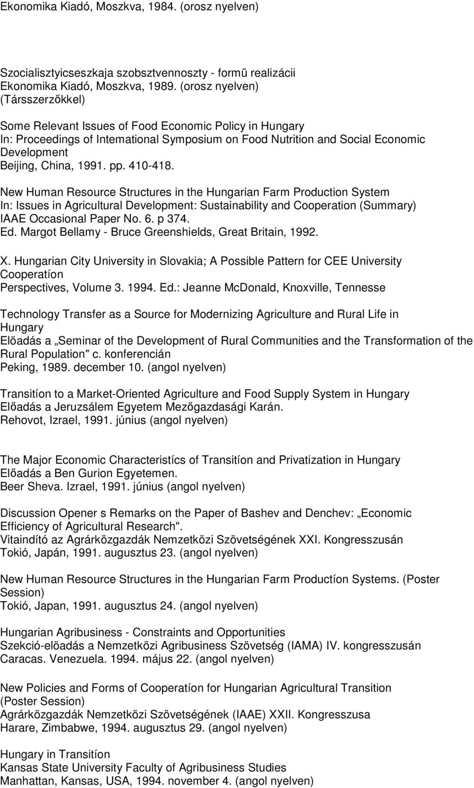 1991. pp. 410-418. New Human Resource Structures in the Hungarian Farm Production System In: Issues in Agricultural Development: Sustainability and Cooperation (Summary) IAAE Occasional Paper No. 6.