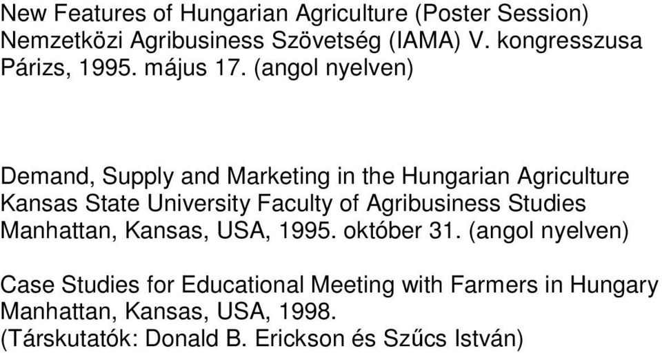 (angol nyelven) Demand, Supply and Marketing in the Hungarian Agriculture Kansas State University Faculty of