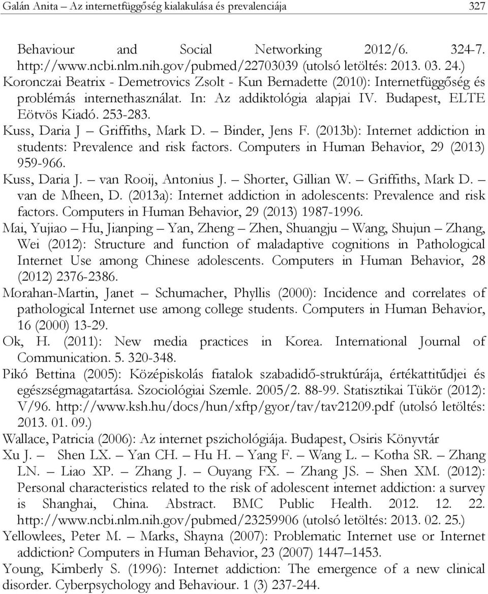 Kuss, Daria J Griffiths, Mark D. Binder, Jens F. (2013b): Internet addiction in students: Prevalence and risk factors. Computers in Human Behavior, 29 (2013) 959-966. Kuss, Daria J.