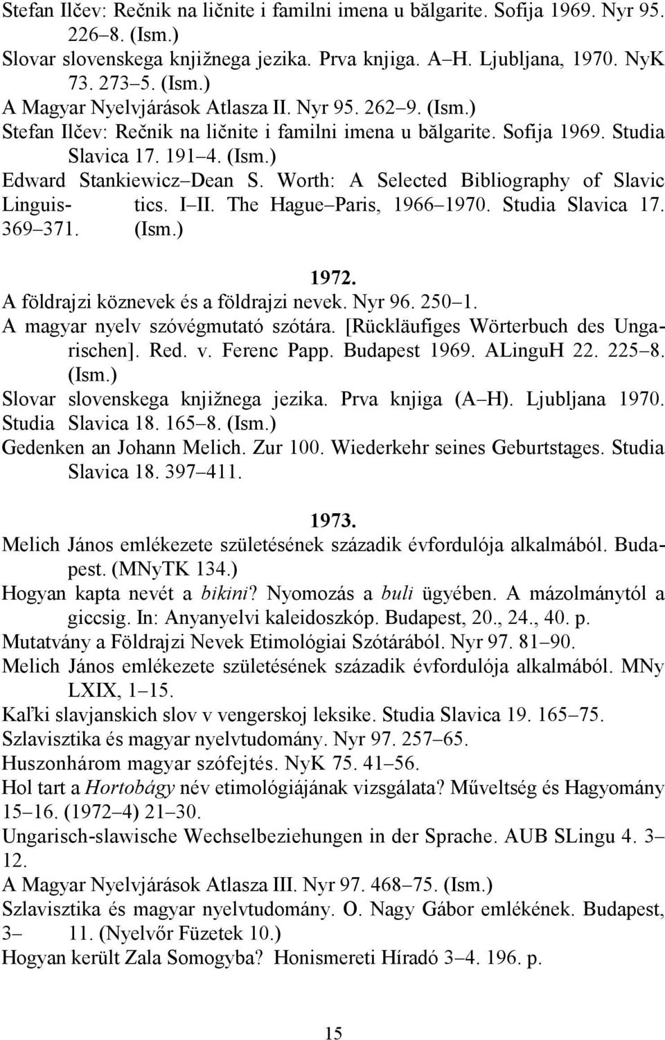 Worth: A Selected Bibliography of Slavic Linguis- tics. I II. The Hague Paris, 1966 1970. Studia Slavica 17. 369 371. (Ism.) 1972. A földrajzi köznevek és a földrajzi nevek. Nyr 96. 250 1.