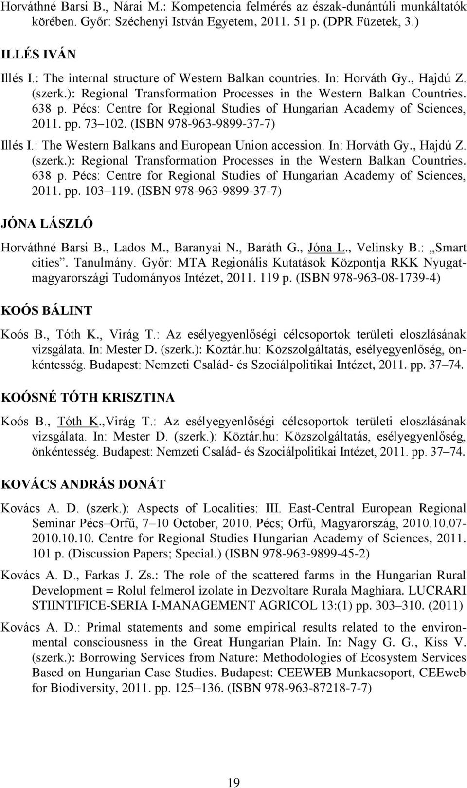 Pécs: Centre for Regional Studies of Hungarian Academy of Sciences, 2011. pp. 73 102. (ISBN 978-963-9899-37-7) Illés I.: The Western Balkans and European Union accession. In: Horváth Gy., Hajdú Z.