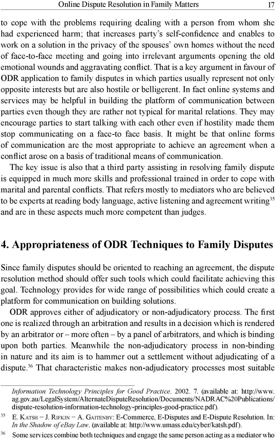 That is a key argument in favour of ODR application to family disputes in which parties usually represent not only opposite interests but are also hostile or belligerent.