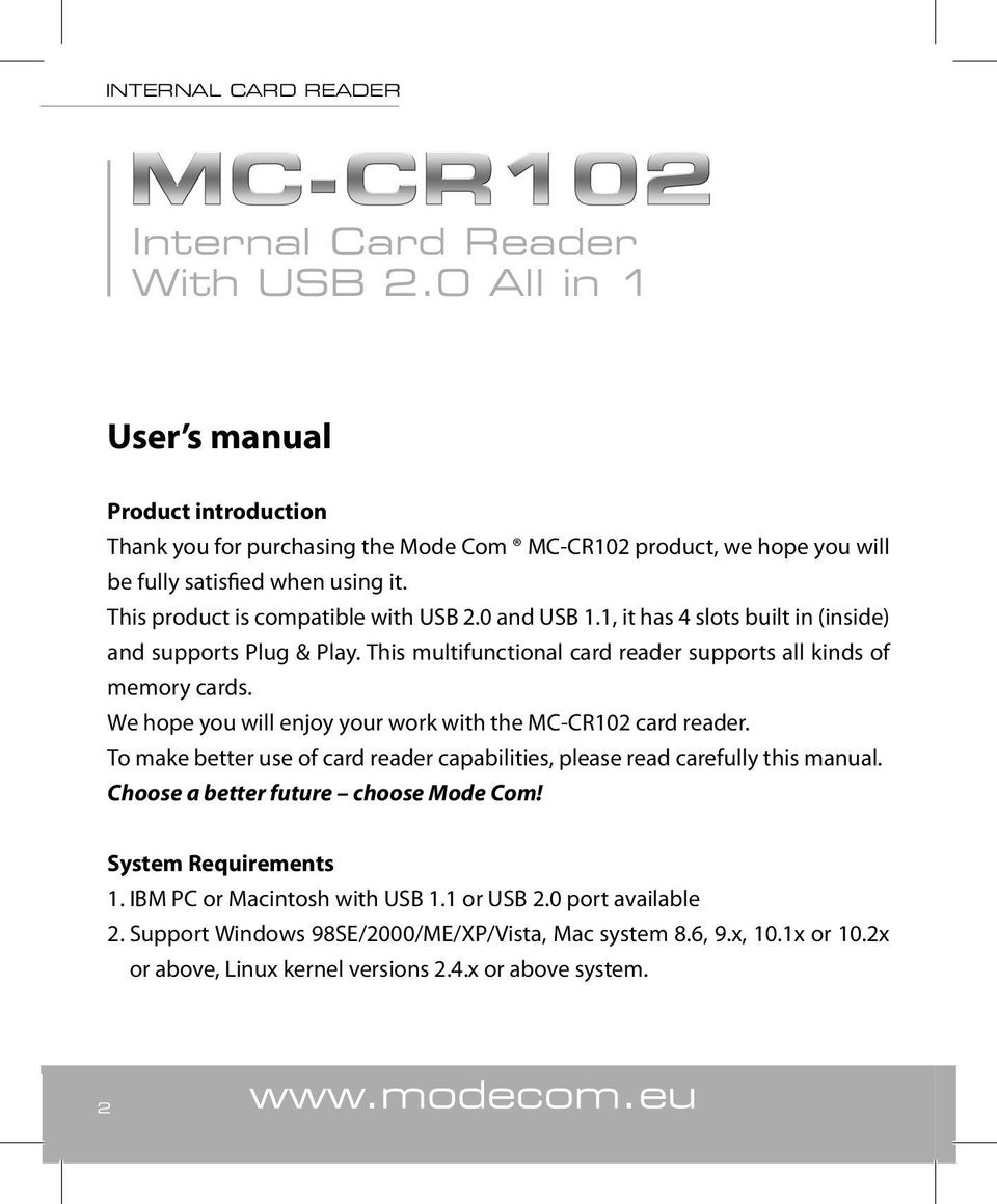 We hope you will enjoy your work with the MC-CR102 card reader. To make better use of card reader capabilities, please read carefully this manual. Choose a better future choose Mode Com!