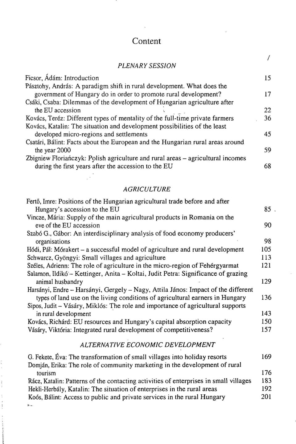 22 Kovács, Teréz: Different types of mentality of the full-time priváté farmers 36 Kovács, Katalin: The situation and development possibilities of the least developed micro-regions and settlements 45