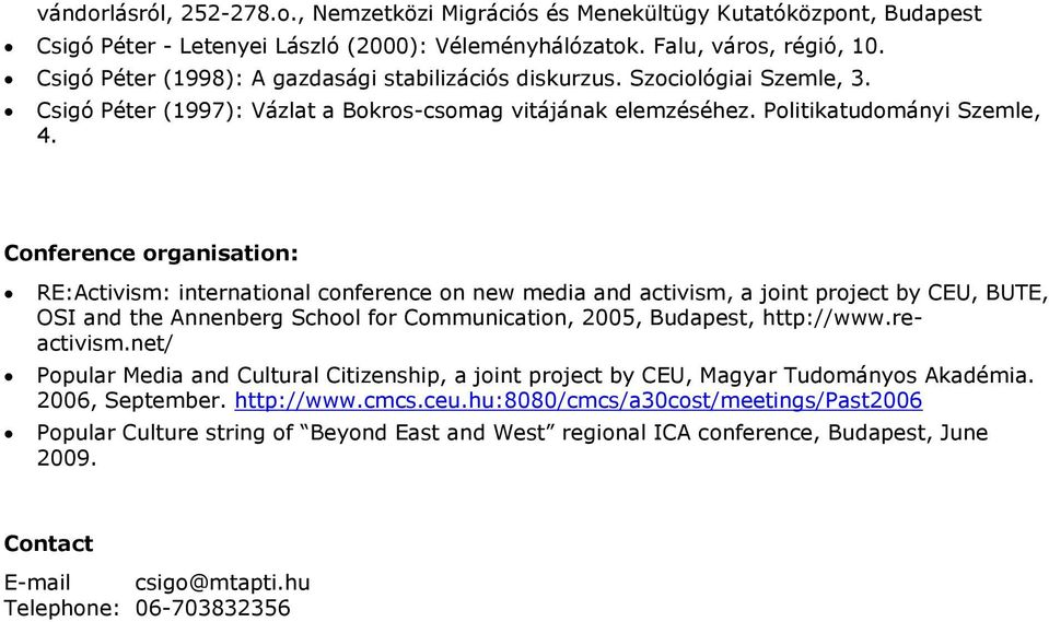 Conference organisation: RE:Activism: international conference on new media and activism, a joint project by CEU, BUTE, OSI and the Annenberg School for Communication, 2005, Budapest, http://www.