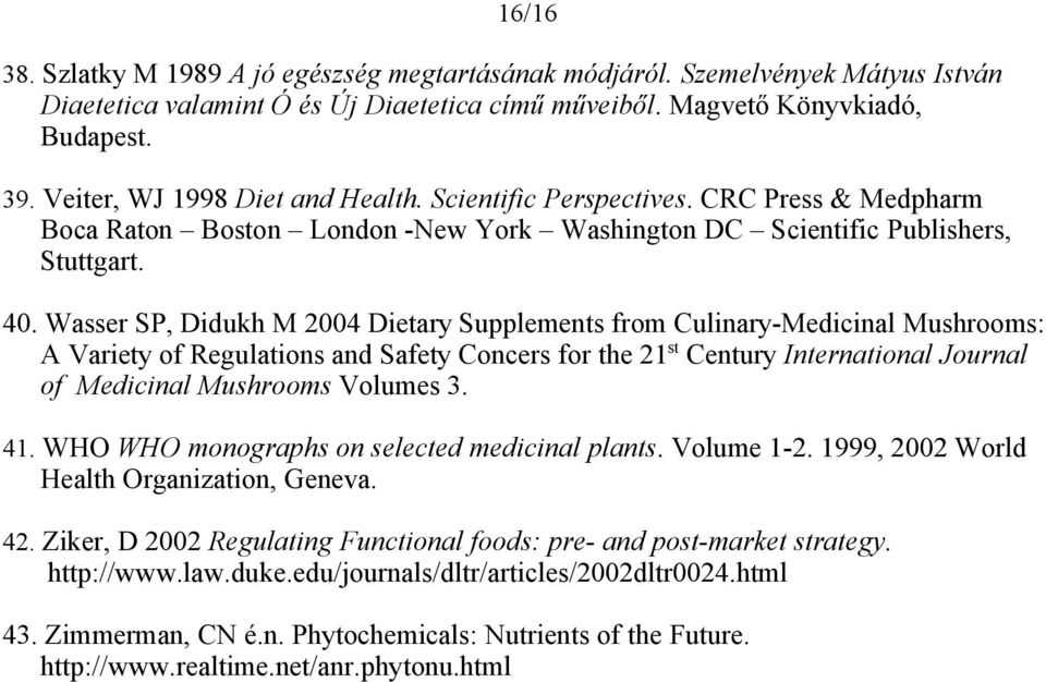 Wasser SP, Didukh M 2004 Dietary Supplements from Culinary-Medicinal Mushrooms: A Variety of Regulations and Safety Concers for the 21 st Century International Journal of Medicinal Mushrooms Volumes