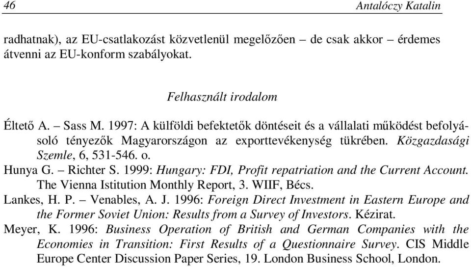 1999: Hungary: FDI, Profit repatriation and the Current Account. The Vienna Istitution Monthly Report, 3. WIIF, Bécs. Lankes, H. P. Venables, A. J.