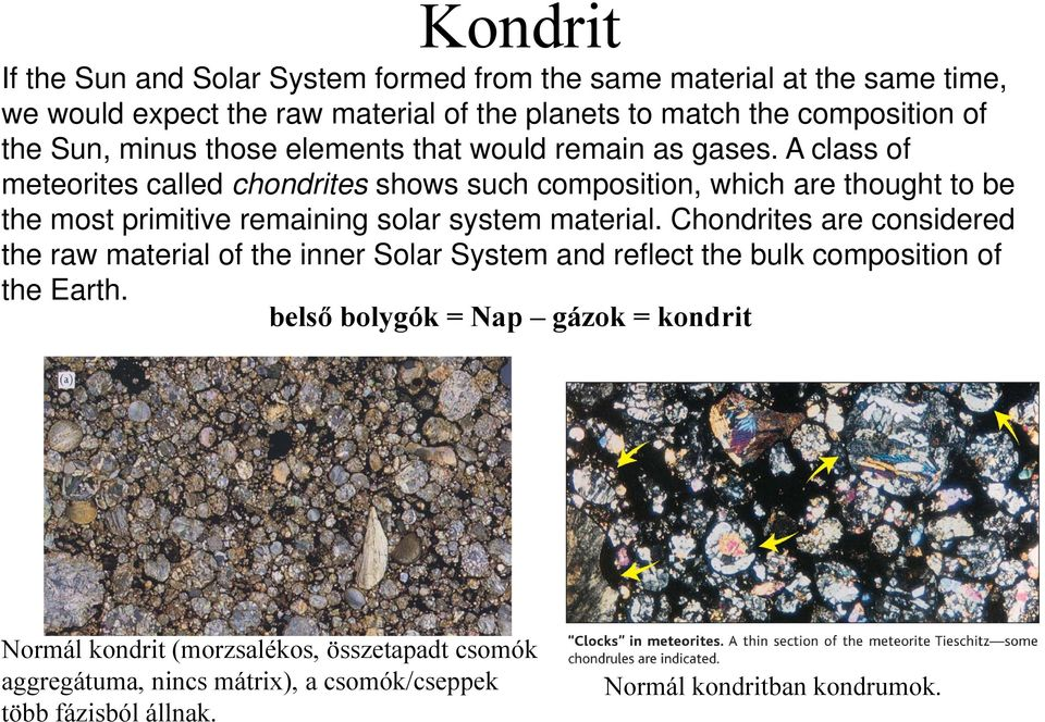 A class of meteorites called chondrites shows such composition, which are thought to be the most primitive remaining solar system material.