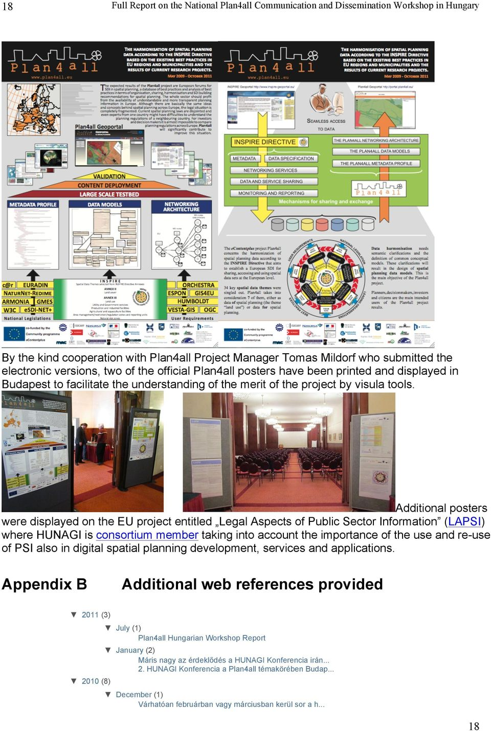 Additional posters were displayed on the EU project entitled Legal Aspects of Public Sector Information (LAPSI) where HUNAGI is consortium member taking into account the importance of the use and