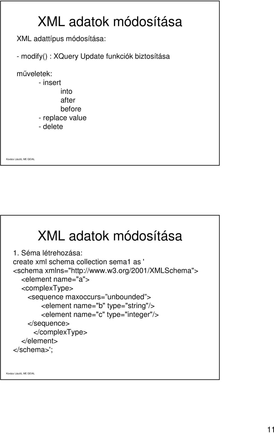 "Séma létrehozása: create xml schema collection sema1 as ' <schema xmlns=""http://www.w3."