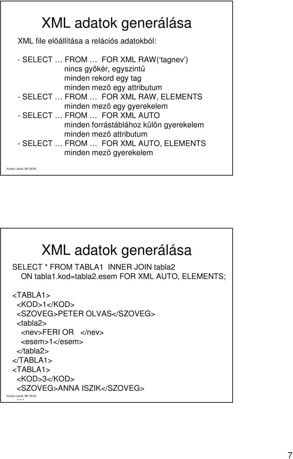 SELECT FROM FOR XML AUTO, ELEMENTS minden mező gyerekelem XML adatok generálása SELECT * FROM TABLA1 INNER JOIN tabla2 ON tabla1.kod=tabla2.