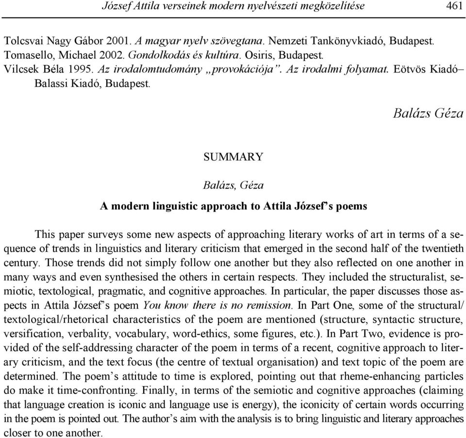 Balázs Géza SUMMARY Balázs, Géza A modern linguistic approach to Attila József s poems This paper surveys some new aspects of approaching literary works of art in terms of a sequence of trends in