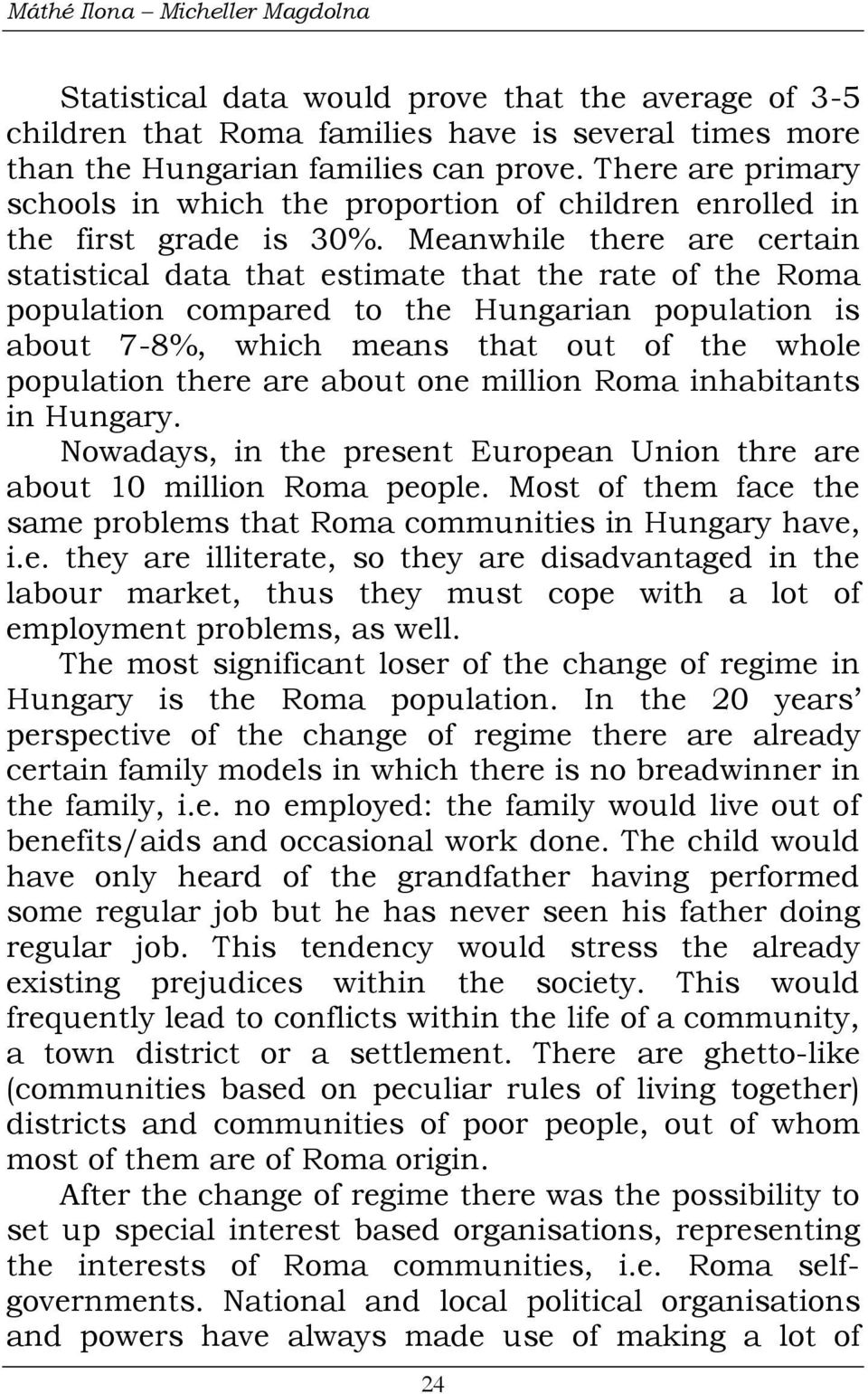 Meanwhile there are certain statistical data that estimate that the rate of the Roma population compared to the Hungarian population is about 7-8%, which means that out of the whole population there