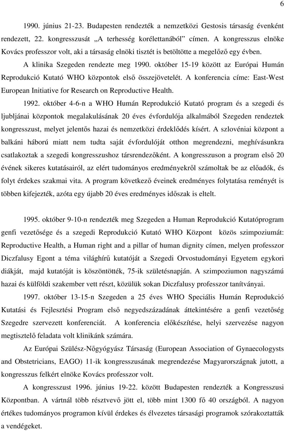 október 15-19 között az Európai Humán Reprodukció Kutató WHO központok első összejövetelét. A konferencia címe: East-West European Initiative for Research on Reproductive Health. 1992.