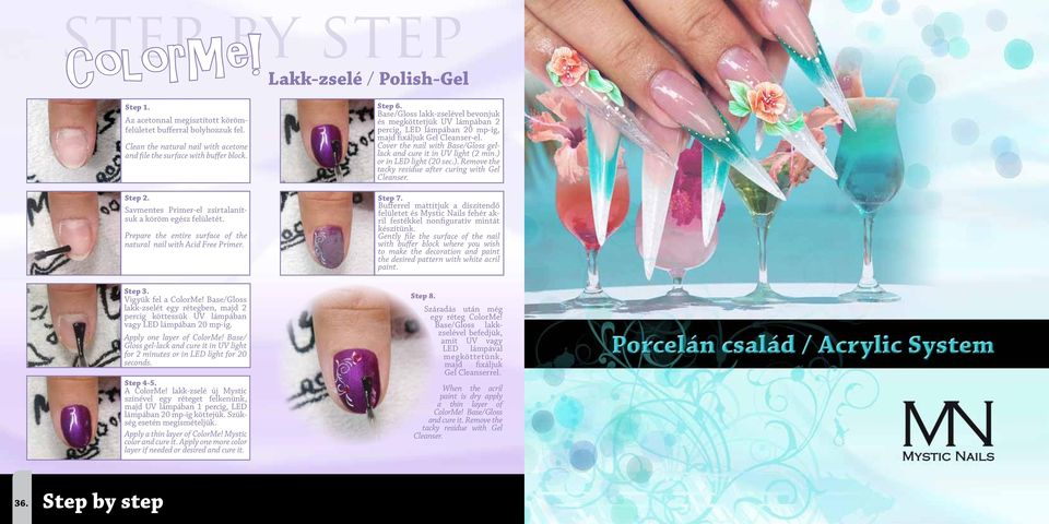 Cover the nail with Base/Gloss gellack and cure it in UV light (2 min.) or in LED light (20 sec.). Remove the tacky residue after curing with Gel Cleanser. Step 2.