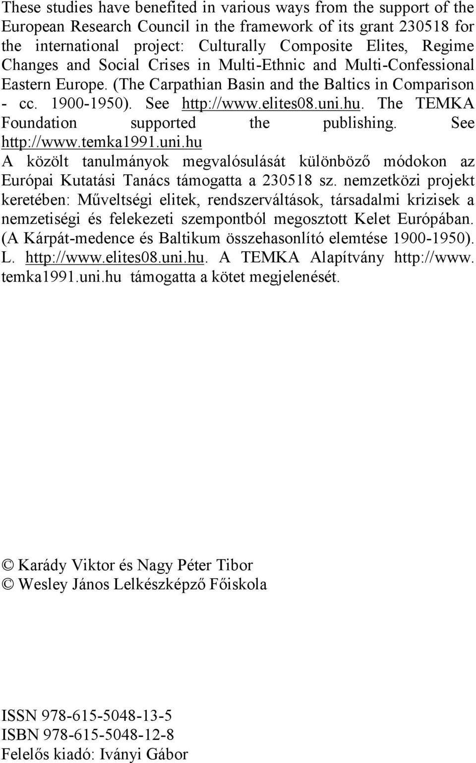The TEMKA Foundation supported the publishing. See http://www.temka1991.uni.hu A közölt tanulmányok megvalósulását különböző módokon az Európai Kutatási Tanács támogatta a 230518 sz.