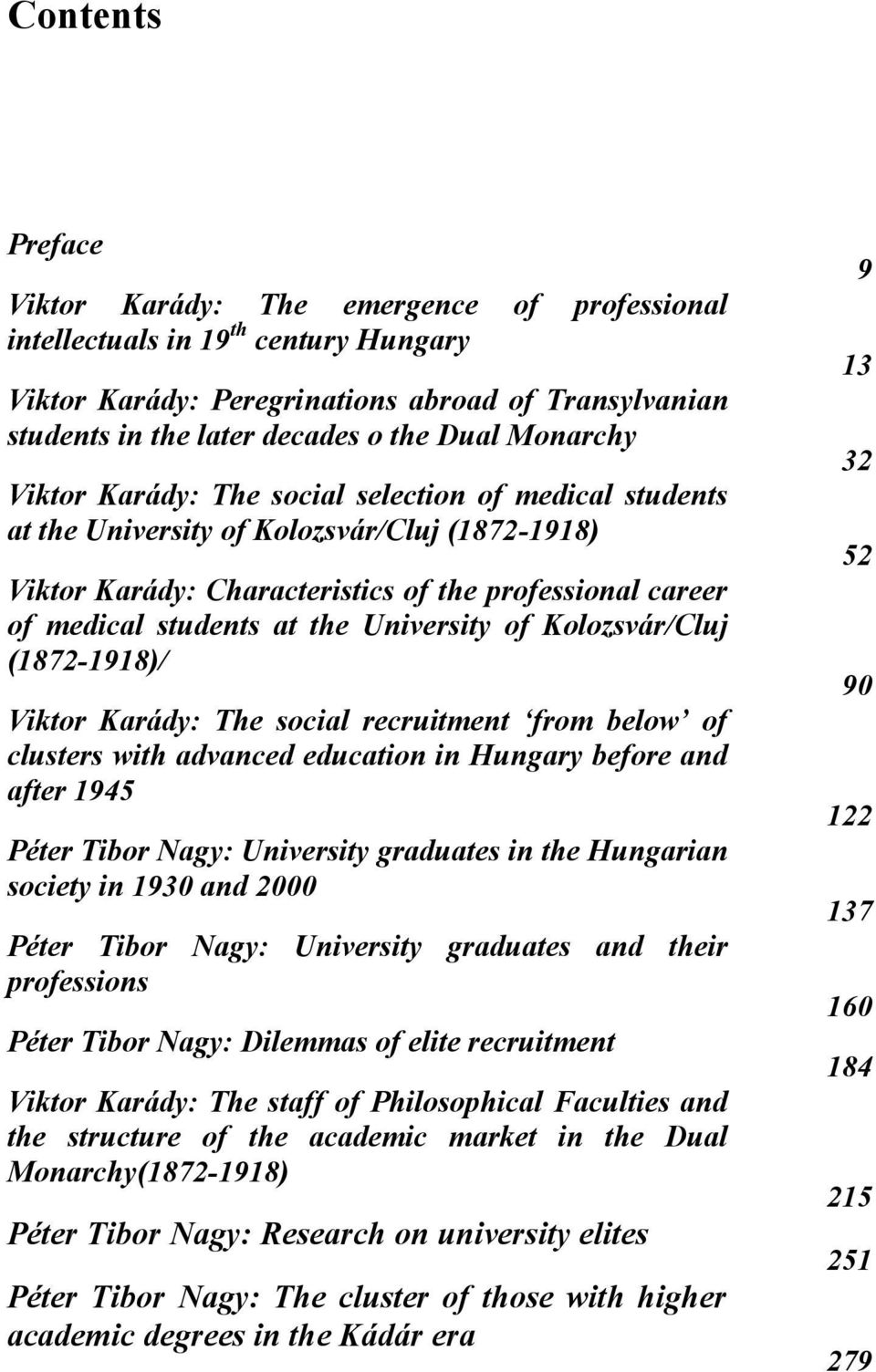 University of Kolozsvár/Cluj (1872-1918)/ Viktor Karády: The social recruitment from below of clusters with advanced education in Hungary before and after 1945 Péter Tibor Nagy: University graduates