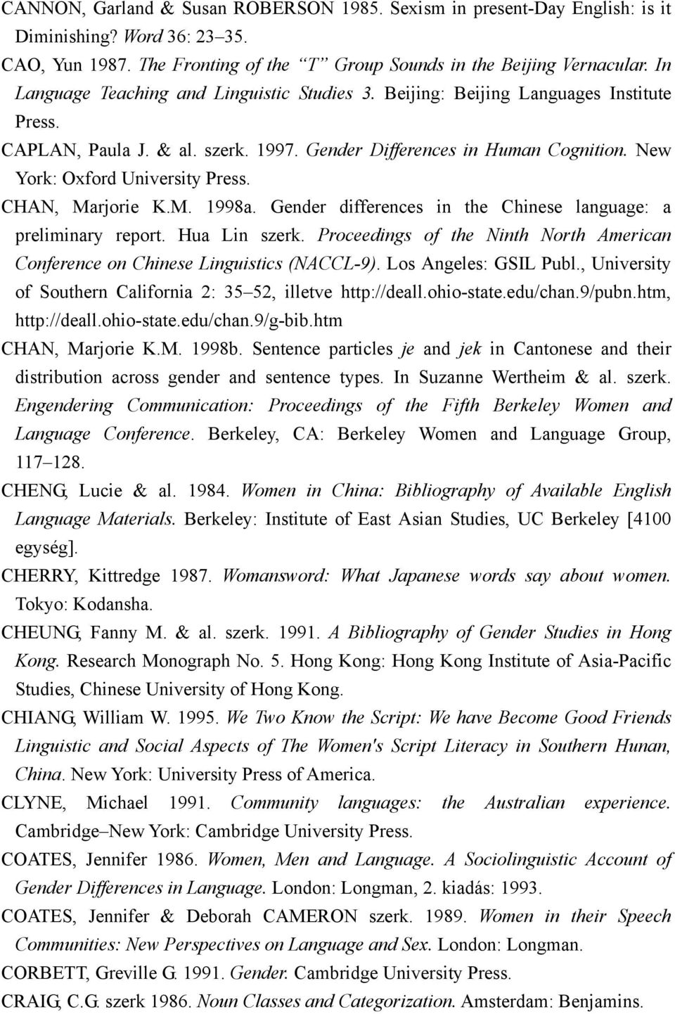 CHAN, Marjorie K.M. 1998a. Gender differences in the Chinese language: a preliminary report. Hua Lin szerk. Proceedings of the Ninth North American Conference on Chinese Linguistics (NACCL-9).