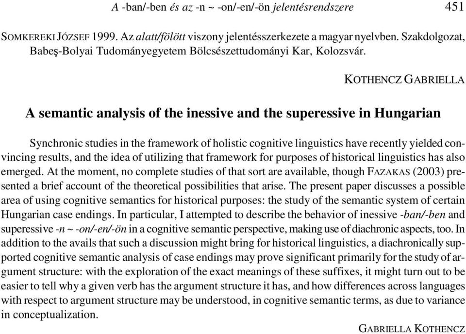 KOTHENCZ GABRIELLA A semantic analysis of the inessive and the superessive in Hungarian Synchronic studies in the framework of holistic cognitive linguistics have recently yielded convincing results,