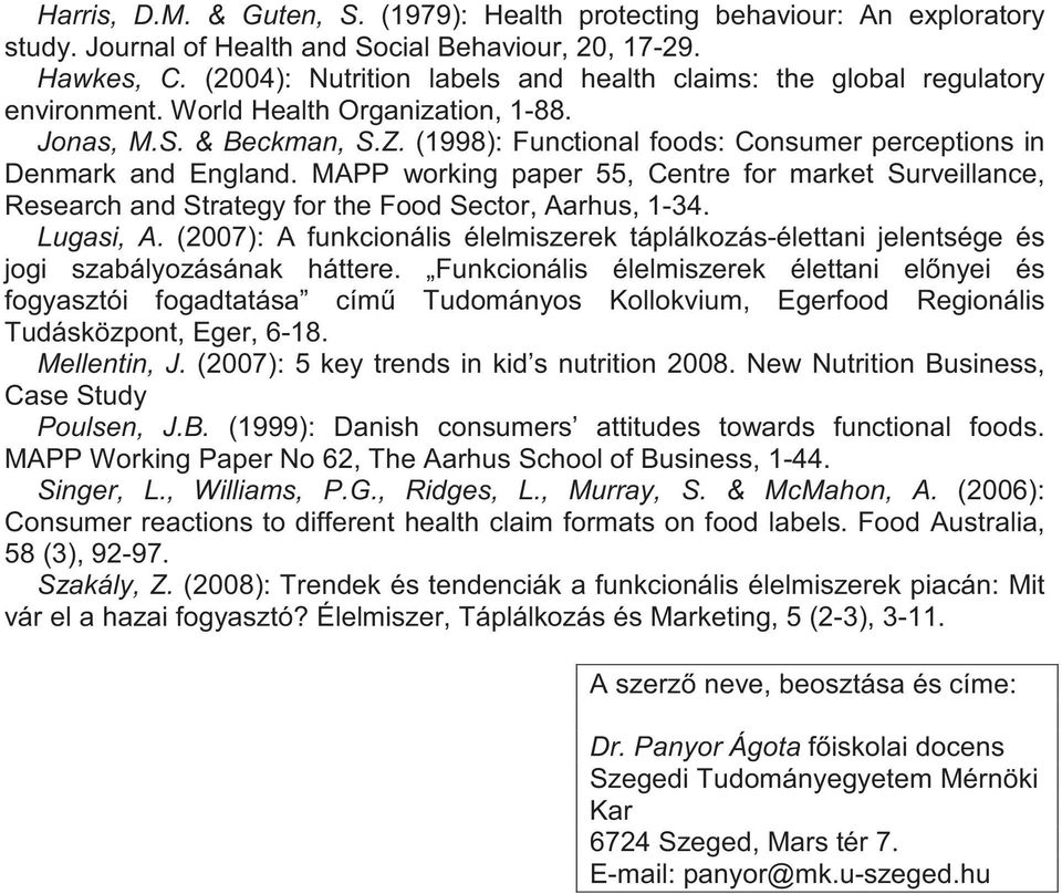 (1998): Functional foods: Consumer perceptions in Denmark and England. MAPP working paper 55, Centre for market Surveillance, Research and Strategy for the Food Sector, Aarhus, 1-34. Lugasi, A.