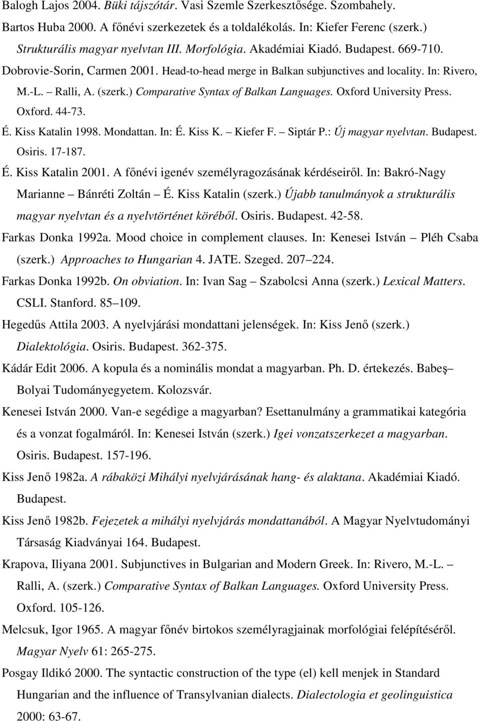 ) Comparative Syntax of Balkan Languages. Oxford University Press. Oxford. 44-73. É. Kiss Katalin 1998. Mondattan. In: É. Kiss K. Kiefer F. Siptár P.: Új magyar nyelvtan. Budapest. Osiris. 17-187. É. Kiss Katalin 2001.