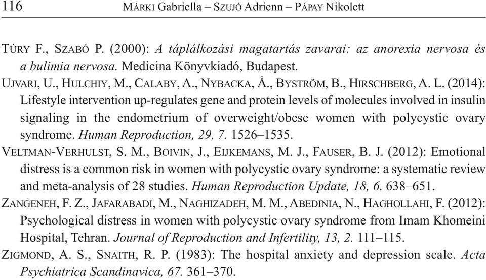 (2014): Lifestyle intervention up-regulates gene and protein levels of molecules involved in insulin signaling in the endometrium of overweight/obese women with polycystic ovary syndrome.