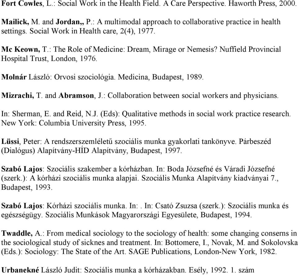 Medicina, Budapest, 1989. Mizrachi, T. and Abramson, J.: Collaboration between social workers and physicians. In: Sherman, E. and Reid, N.J. (Eds): Qualitative methods in social work practice research.