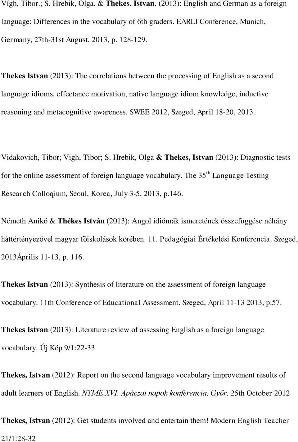 Thekes Istvan (2013): The correlations between the processing of English as a second language idioms, effectance motivation, native language idiom knowledge, inductive reasoning and metacognitive