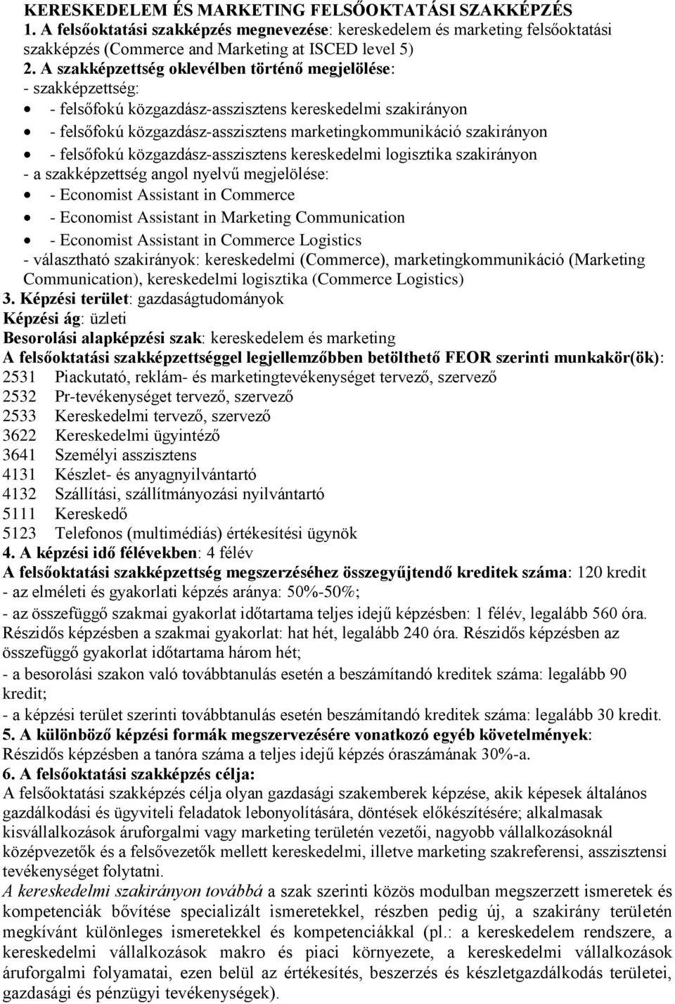 felsőfokú közgazdász-asszisztens kereskedelmi logisztika szakirányon - a szakképzettség angol nyelvű megjelölése: - Economist Assistant in Commerce - Economist Assistant in Marketing Communication -
