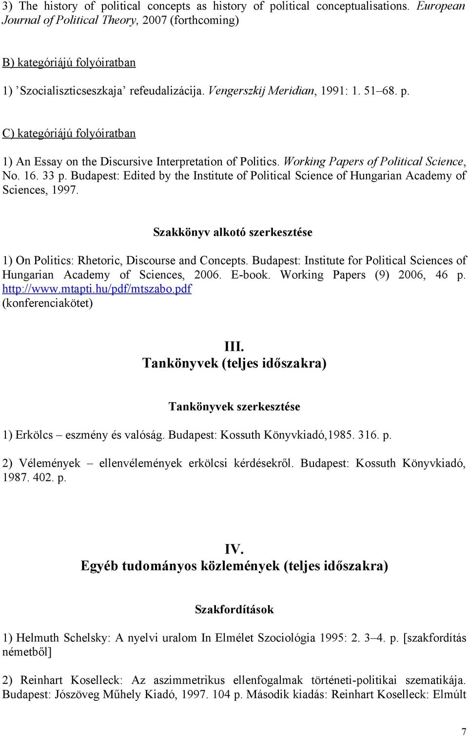 C) kategóriájú folyóiratban 1) An Essay on the Discursive Interpretation of Politics. Working Papers of Political Science, No. 16. 33 p.