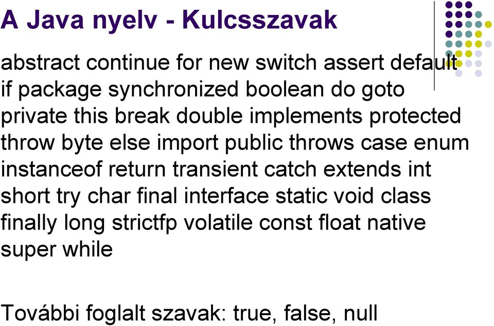 case enum instanceof return transient catch extends int short try char final interface static void
