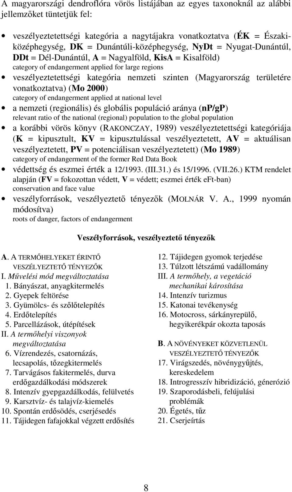 (Magyarország területére vonatkoztatva) (Mo 2000) category of endangerent applied at national level a nezeti (regionális) és globális populáció aránya (np/gp) relevant ratio of the national