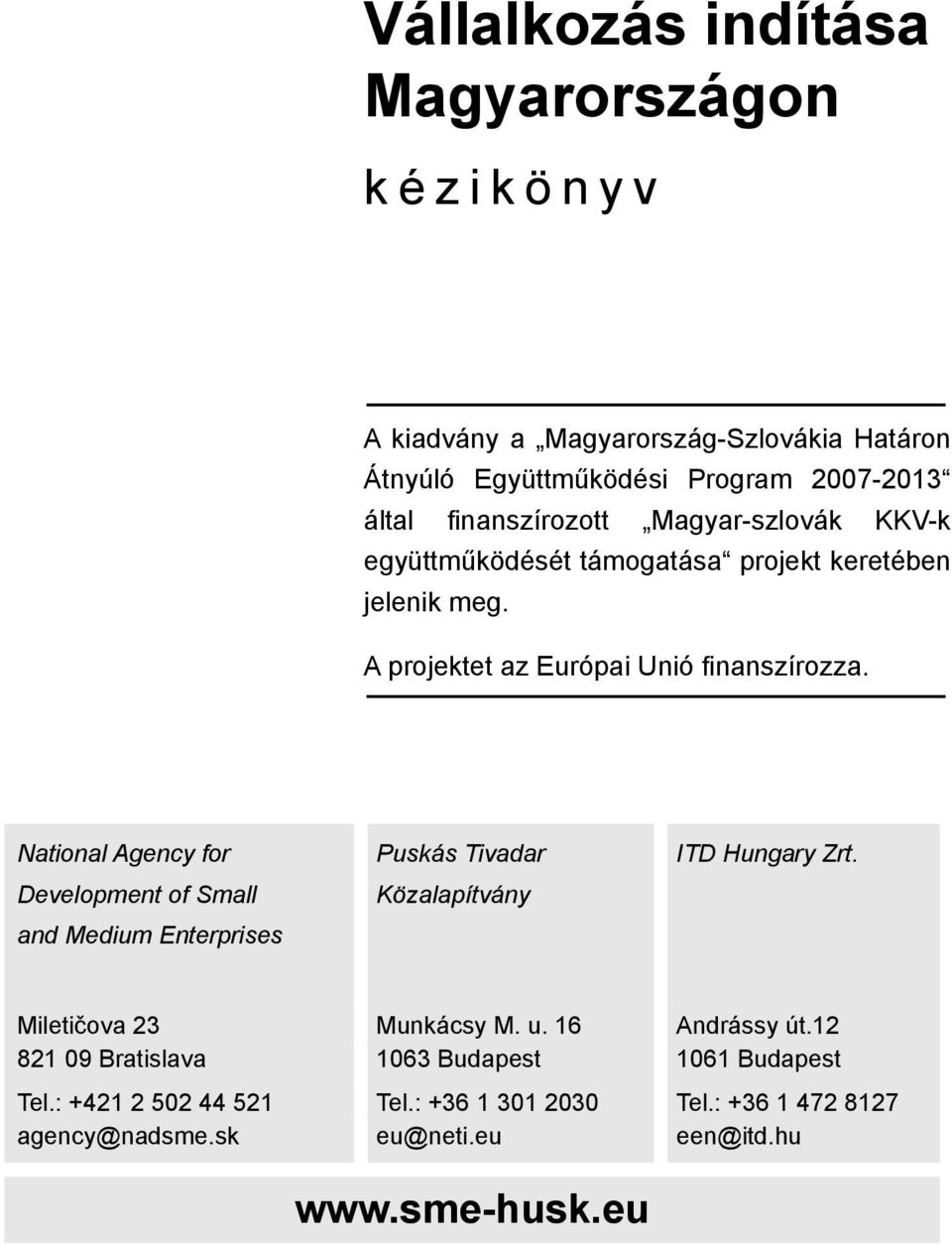 National Agency for Development of Small and Medium Enterprises Puskás Tivadar Közalapítvány ITD Hungary Zrt. Miletičova 23 Munkácsy M. u.