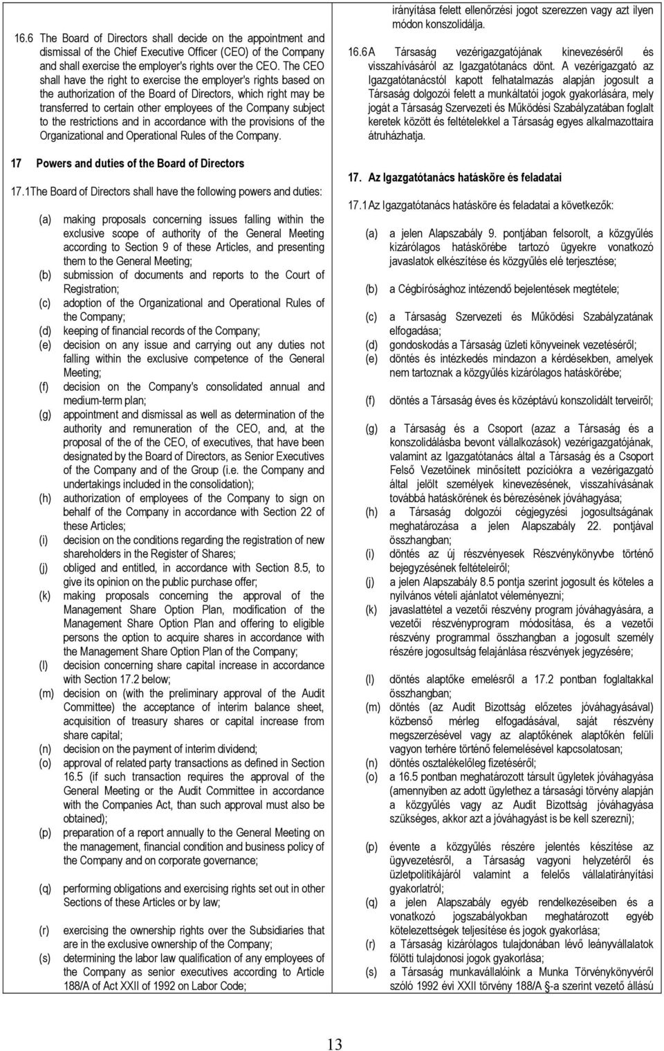 to the restrictions and in accordance with the provisions of the Organizational and Operational Rules of the Company. 17 Powers and duties of the Board of Directors 17.