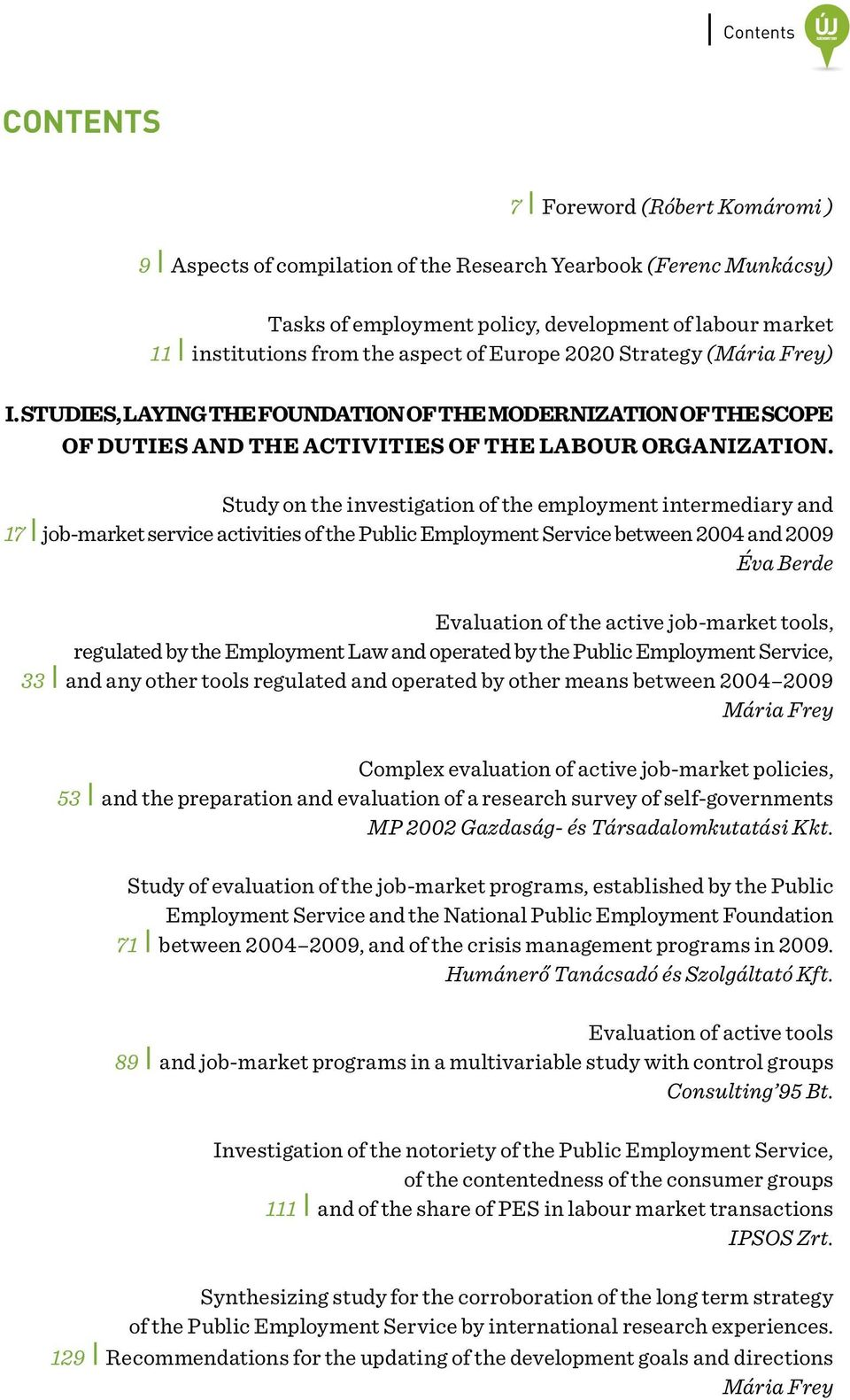 Study on the investigation of the employment intermediary and 17 Ι job-market service activities of the Public Employment Service between 2004 and 2009 Éva Berde Evaluation of the active job-market