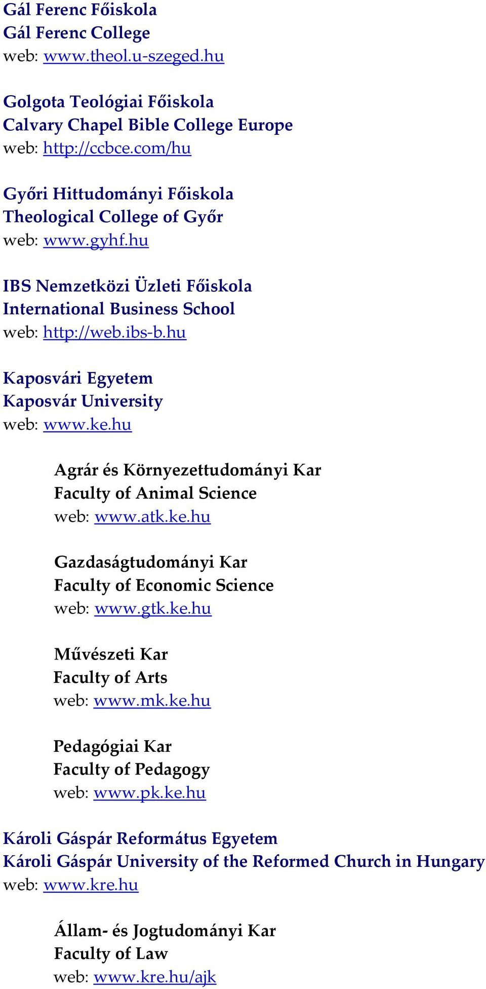 hu Kaposvári Egyetem Kaposvár University web: www.ke.hu Agrár és Környezettudományi Kar Faculty of Animal Science web: www.atk.ke.hu Gazdaságtudományi Kar Faculty of Economic Science web: www.gtk.