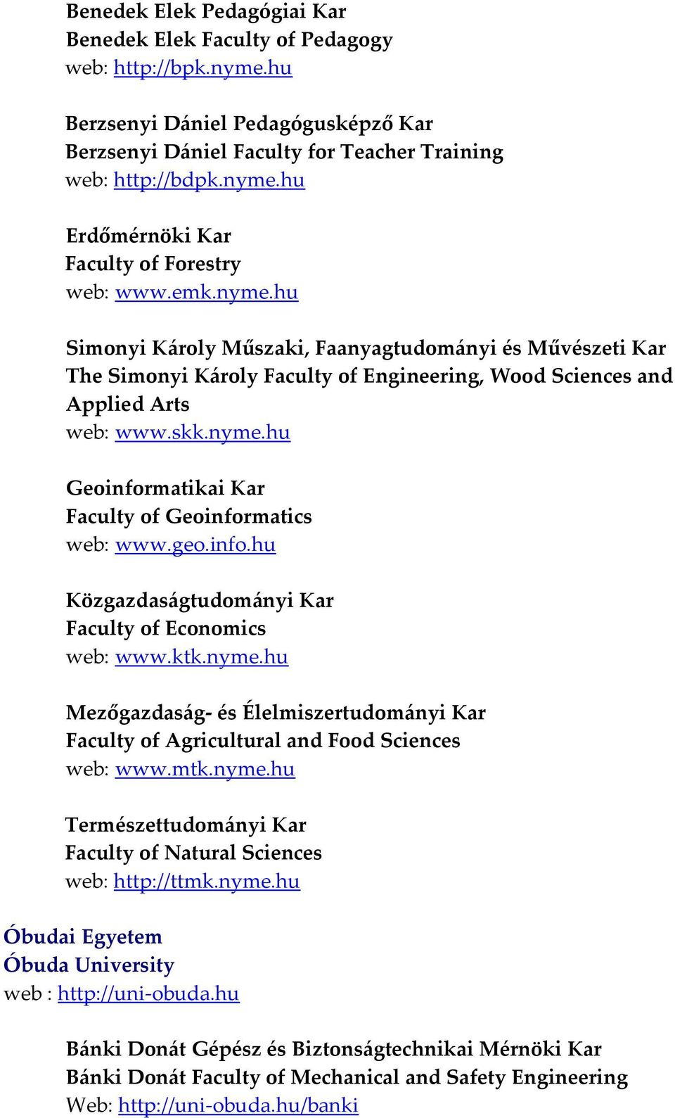 geo.info.hu Közgazdaságtudományi Kar Faculty of Economics web: www.ktk.nyme.hu Mezőgazdaság és Élelmiszertudományi Kar Faculty of Agricultural and Food Sciences web: www.mtk.nyme.hu Természettudományi Kar Faculty of Natural Sciences web: http://ttmk.