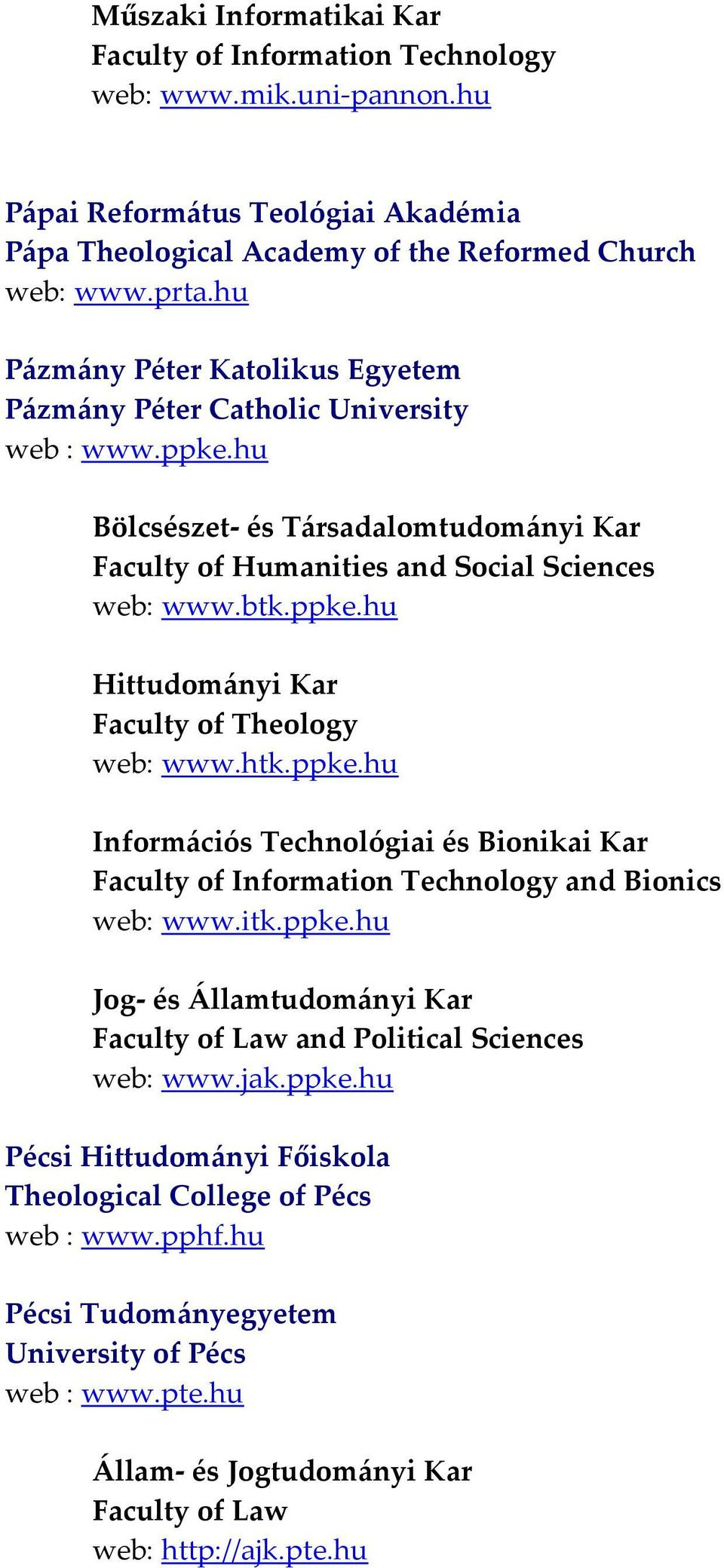 htk.ppke.hu Információs Technológiai és Bionikai Kar Faculty of Information Technology and Bionics web: www.itk.ppke.hu Jog és Államtudományi Kar Faculty of Law and Political Sciences web: www.jak.