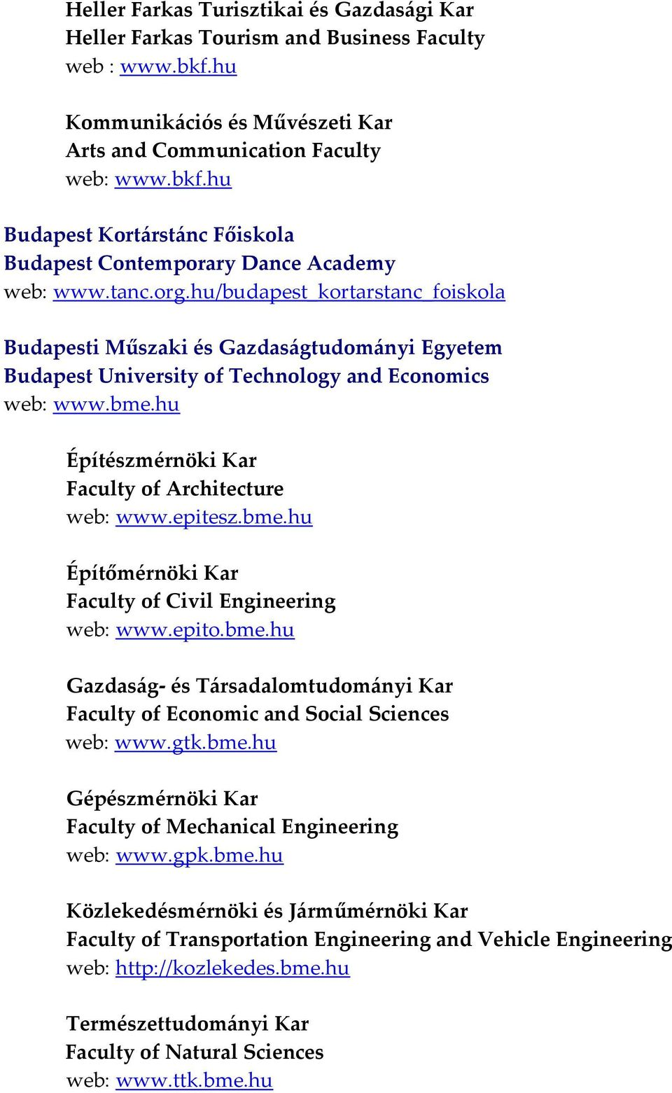 hu Építészmérnöki Kar Faculty of Architecture web: www.epitesz.bme.hu Építőmérnöki Kar Faculty of Civil Engineering web: www.epito.bme.hu Gazdaság és Társadalomtudományi Kar Faculty of Economic and Social Sciences web: www.