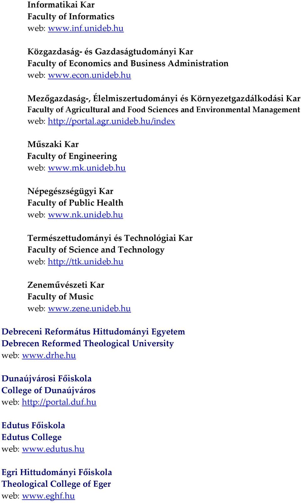 hu Mezőgazdaság, Élelmiszertudományi és Környezetgazdálkodási Kar Faculty of Agricultural and Food Sciences and Environmental Management web: http://portal.agr.unideb.