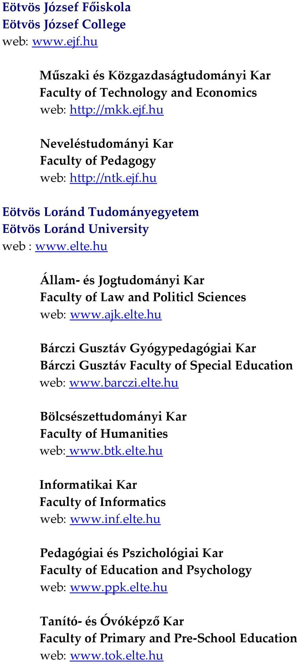 barczi.elte.hu Bölcsészettudományi Kar Faculty of Humanities web: www.btk.elte.hu Informatikai Kar Faculty of Informatics web: www.inf.elte.hu Pedagógiai és Pszichológiai Kar Faculty of Education and Psychology web: www.