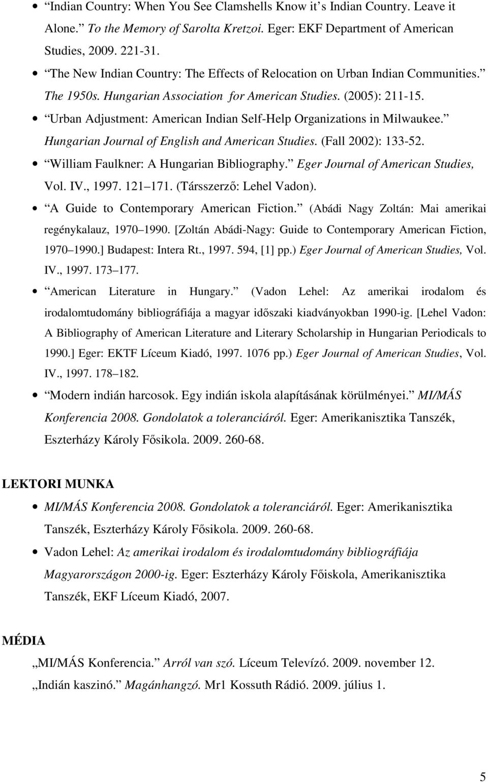 Urban Adjustment: American Indian Self-Help Organizations in Milwaukee. Hungarian Journal of English and American Studies. (Fall 2002): 133-52. William Faulkner: A Hungarian Bibliography.