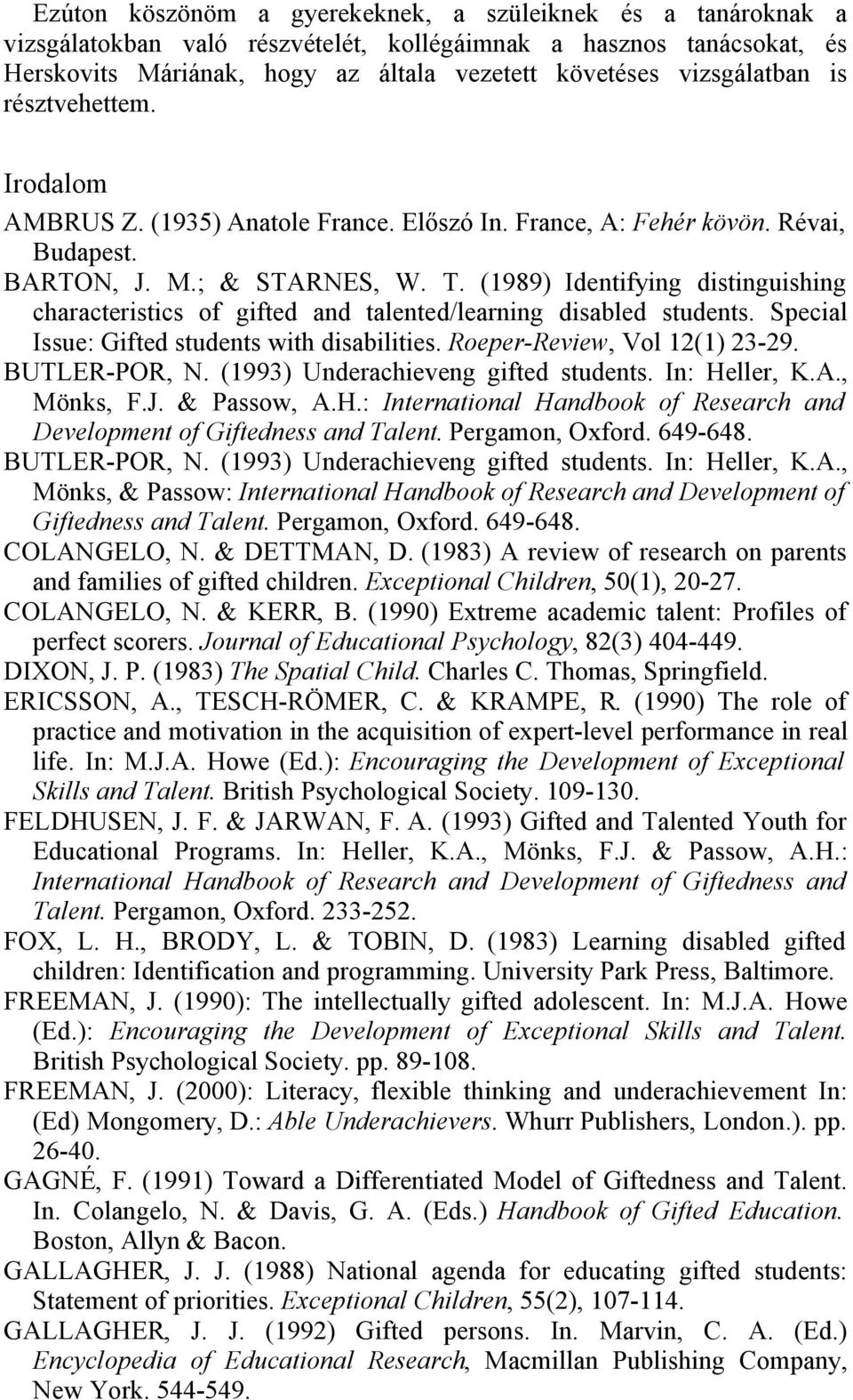 (1989) Identifying distinguishing characteristics of gifted and talented/learning disabled students. Special Issue: Gifted students with disabilities. Roeper-Review, Vol 12(1) 23-29. BUTLER-POR, N.